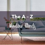 The A-Z of Window Blinds